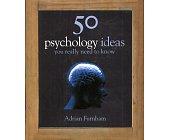 Szczegóły książki 50 PSYCHOLOGY IDEAS YOU REALLY NEED TO KNOW