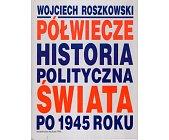 Szczegóły książki PÓŁWIECZE. HISTORIA POLITYCZNA ŚWIATA PO 1945 ROKU