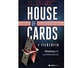 Szczegóły książki HOUSE OF CARDS I FILOZOFIA