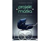 Szczegóły książki PROJEKT MATKA