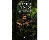 Szczegóły książki KACPER RYX - KRÓLOBÓJCY