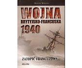 Szczegóły książki WOJNA BRYTYJSKO - FRANCUSKA 1940. ZATOPIĆ FRANCUZÓW!...