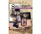 Szczegóły książki STARE FOTOGRAFIE - PORADNIK KOLEKCJONERA