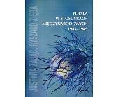 Szczegóły książki POLSKA W STOSUNKACH MIĘDZYNARODOWYCH 1945-1989
