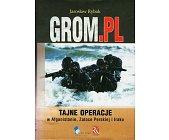Szczegóły książki GROM.PL TAJNE OPERACJE W AFGANISTANIE, ZATOCE PERSKIEJ I IRAKU
