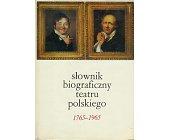 Szczegóły książki SŁOWNIK BIOGRAFICZNY TEATRU POLSKIEGO (1765 - 1965)