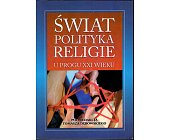 Szczegóły książki ŚWIAT POLITYKA RELIGIE U PROGU XXI WIEKU