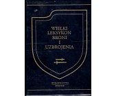 Szczegóły książki WIELKI LEKSYKON BRONI I UZBROJENIA