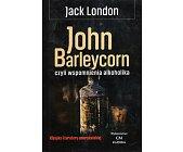 Szczegóły książki JOHN BARLEYCORN CZYLI WSPOMNIENIA ALKOHOLIKA