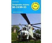 Szczegóły książki ŚMIGŁOWIEC BOJOWY MI-24/MI-35 (TYPY BRONI I UZBROJENIA NR 224)