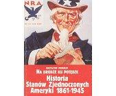 Szczegóły książki NA DRODZE KU POTĘDZE - HISTORIA STANÓW ZJEDNOCZONYCH AMERYKI 1861-1945