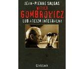 Szczegóły książki WITOLD GOMBROWICZ LUB ATEIZM INTEGRALNY
