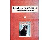 Szczegóły książki ARCYDZIEŁA INSCENIZACJI OD REINHARDTA DO WILSONA