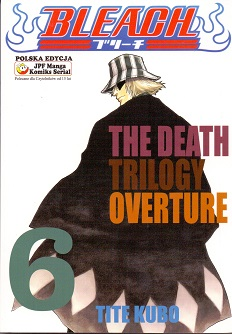 BLEACH - 6 - THE DEATH TRILOGY OVERTURE