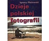 Szczegóły książki DZIEJE POLSKIEJ FOTOGRAFII
