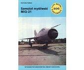 Szczegóły książki SAMOLOT MYŚLIWSKI MIG-21 (TYPY BRONI I UZBROJENIA - ZESZYT 106)
