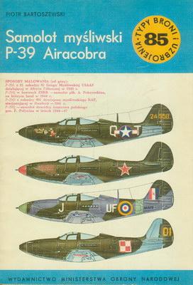 SAMOLOT MYŚLIWSKI P-39 AIRACOBRA (TYPY BRONI I UZBROJENIA - ZESZYT 85)