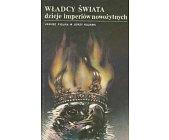 Szczegóły książki WŁADCY ŚWIATA - DZIEJE IMPERIÓW NOWOŻYTNYCH