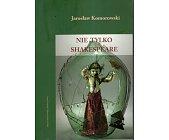 Szczegóły książki NIE TYLKO SHAKESPEARE
