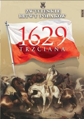 TRZCIANA 1629 (ZWYCIĘSKIE BITWY POLAKÓW, TOM 58)