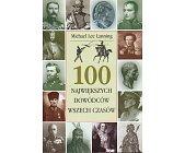 Szczegóły książki 100 NAJWIĘKSZYCH DOWÓDCÓW WSZECH CZASÓW