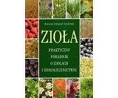 Szczegóły książki ZIOŁA - PRAKTYCZNY PORADNIK O ZIOŁACH I ZIOŁOLECZNICTWIE