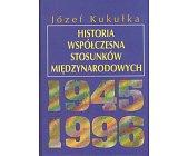 Szczegóły książki HISTORIA WSPÓŁCZESNA STOSUNKÓW MIĘDZYNARODOWYCH 1945-1996