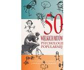 Szczegóły książki 50 WIELKICH MITÓW PSYCHOLOGII POPULARNEJ