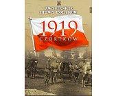 Szczegóły książki CZORTKÓW 1919 (ZWYCIĘSKIE BITWY POLAKÓW, TOM 27)