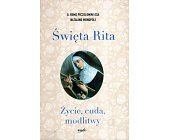 Szczegóły książki ŚWIĘTA RITA - ŻYCIE, CUDA, MODLITWY