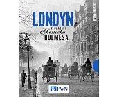 Szczegóły książki LONDYN W CZASACH SHERLOCKA HOLMESA
