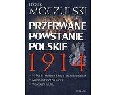 Szczegóły książki PRZERWANE POWSTANIE POLSKIE 1914