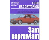 Szczegóły książki SAM NAPRAWIAM - FORD ESCORT / ORION