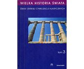 Szczegóły książki WIELKA HISTORIA ŚWIATA. TOM 3. ŚWIAT OKRESU CYWILIZACJI KLASYCZNYCH