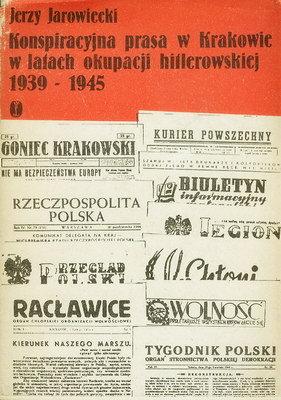 KONSPIRACYJNA PRASA W KRAKOWIE W LATACH OKUPACJI HITLEROWSKIEJ 1939-1945