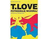 Szczegóły książki T.LOVE - POTRZEBUJĘ WCZORAJ