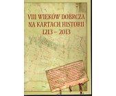 Szczegóły książki VIII WIEKÓW DOBRCZA NA KARTACH HISTORII 1213 - 2013