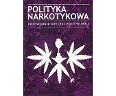 Szczegóły książki POLITYKA NARKOTYKOWA - PRZEWODNIK KRYTYKI POLITYCZNEJ