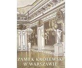 Szczegóły książki ZAMEK KRÓLEWSKI W WARSZAWIE
