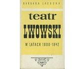 Szczegóły książki TEATR LWOWSKI W LATACH 1800 - 1842