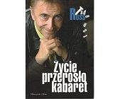 Szczegóły książki ŻYCIE PRZEROSŁO KABARET