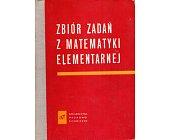 Szczegóły książki ZBIÓR ZADAŃ Z MATEMATYKI ELEMENTARNEJ