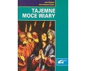 Szczegóły książki TAJEMNE MOCE WIARY