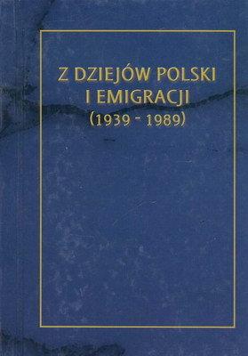 Z DZIEJÓW POLSKI I EMIGRACJI 1939-1989