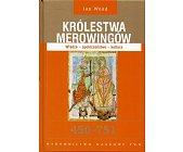 Szczegóły książki KRÓLESTWA MEROWINGÓW. WŁADZA-SPOŁECZEŃSTWO-KULTURA 450-751.