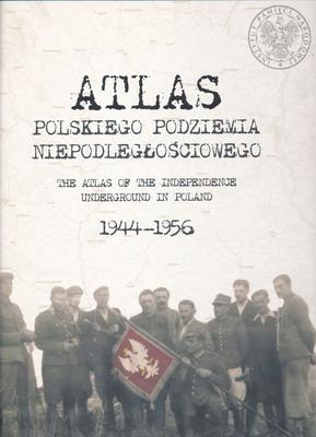 ATLAS POLSKIEGO PODZIEMIA NIEPODLEGŁOŚCIOWEGO 1944 - 1956