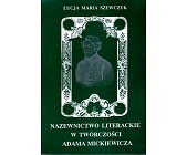 Szczegóły książki NAZEWNICTWO LITERACKIE W TWÓRCZOŚCI ADAMA MICKIEWICZA