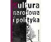 Szczegóły książki KULTURA NARODOWA I POLITYKA