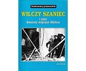 Szczegóły książki WILCZY SZANIEC I INNE KWATERY WOJENNE HITLERA