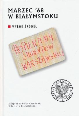 MARZEC '68 W BIAŁYMSTOKU - WYBÓR ŹRÓDEŁ